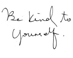 Be Kind, note to self, words, quote, health