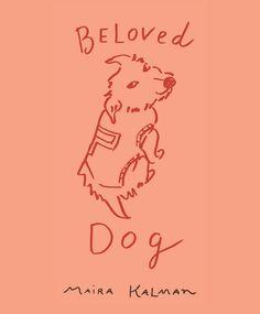 Beloved Dog by Maira Kalman | Fall 2015