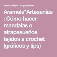 Aramela*Artesanías: Cómo hacer mandalas o atrapasueños tejidos a crochet (gráficos y tips)