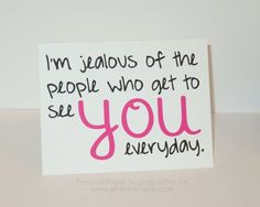 """I'm jealous of the people who get to see you everyday."""