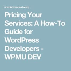 Pricing Your Services: A How-To Guide for WordPress Developers - WPMU DEV