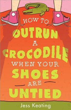 How to Outrun a Crocodile When Your Shoes Are Untied My Life Is a Zoo 1