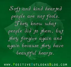Soft and kind hearted people are not fools. They know what people did to them, but they forgive again and again because they have beautiful hearts. — Unknown A BEAUTIFUL GIFT: The 2015 In the Gard...