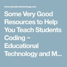 Some Very Good Resources to Help You Teach Students Coding ~ Educational Technology and Mobile Learning