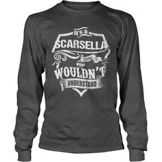 It's A SCARSELLA Thing,You Wouldn't Understand Unisex Long Sleeve #gift #ideas #Popular #Everything #Videos #Shop #Animals #pets #Architecture #Art #Cars #motorcycles #Celebrities #DIY #crafts #Design #Education #Entertainment #Food #drink #Gardening #Geek #Hair #beauty #Health #fitness #History #Holidays #events #Home decor #Humor #Illustrations #posters #Kids #parenting #Men #Outdoors #Photography #Products #Quotes #Science #nature #Sports #Tattoos #Technology #Travel #Weddings #Women