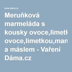 Meruňková marmeláda s kousky ovoce,limetkou,mandlemi a máslem - Vaření Dáma.cz