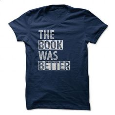The Book Was Better - #best t shirts #polo sweatshirt. I WANT THIS => https://www.sunfrog.com/Hobby/The-Book-Was-Better-92365511-Guys.html?60505