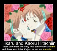 Hikaru and Kaoru << I freak the f*ck out whenever they do that. (I scream and my parents want to know what I'm watching)