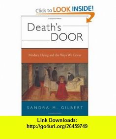 Deaths Door Modern Dying and the Ways We Grieve A Cultural Study (9780393051315) Sandra M. Gilbert , ISBN-10: 0393051315  , ISBN-13: 978-0393051315 ,  , tutorials , pdf , ebook , torrent , downloads , rapidshare , filesonic , hotfile , megaupload , fileserve