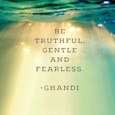 Be truthful, gentle and fearless, - Ghandi - Quote. Passion, Motivation and raw