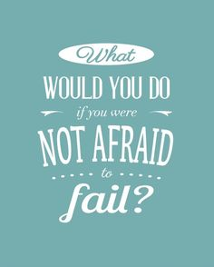 Love this motivational quote | What would you do if you were not afraid to fail?