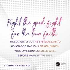Fight the good fight for the true faith. Hold tightly to the eternal life to which God has called you, which you have confessed so well before many witnesses. –1 Timothy 6:12 NLT #VerseOfTheDay #Bible