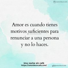 Amor es cuando tienes motivos suficientes para renunciar a una persona y no lo haces.