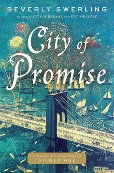 """""""City of Promise: A Novel of New York's Gilded Age"""". Authored by: Beverly Swerling."""