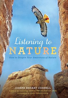 Listening to Nature will open your eyes and your heart to the serenity and joy of the natural world. This new edition of the beloved and bestselling classic has been extensively rewritten and includes dozens of new photographs.  Joseph Bharat Cornell, author of the classic Sharing Nature with Children, offers adults a sensitive and lively guide to deeper awareness of nature.