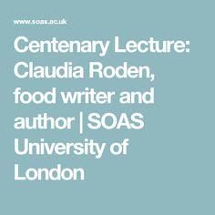 Centenary Lecture: Claudia Roden, food writer and author | SOAS University of London