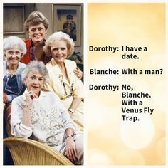 Quotes From The Golden Girls Guaranteed To Make Your Day: Dorothy on Dates