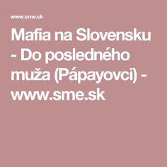 Mafia na Slovensku - Do posledného muža (Pápayovci) - www.sme.sk