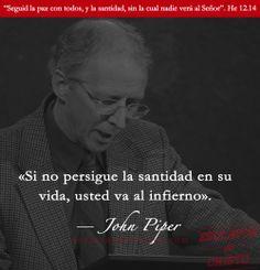 «Si no persigue la santidad en su vida, usted va al infierno». — John Piper