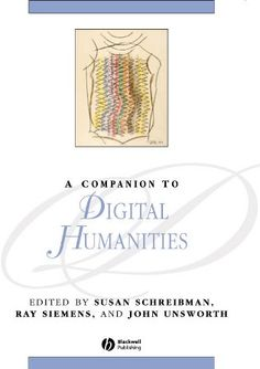 A Companion to digital humanities / edited by Susan Schreibman, Ray Siemens, and John Unsworth - Malden : Blackwell, 2004