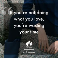 """""""If you're not doing what you love, you're wasting your time"""".  altalana.com  #madeinitaly"""