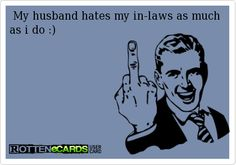 My husband hates my in-laws as much as i do :) He disowned them ON HIS OWN decades ago. Nothing but crazy, selfish cowards