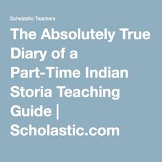 The Absolutely True Diary of a Part-Time Indian Storia Teaching Guide | Scholastic.com