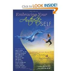 Embracing Your Authentic Self. Stories of 26 extraordinary women from around the world who have removed their false masks, stepped past the labels that once defined them, and reconnected with their personal power.