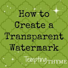 A quick and easy way to create a Watermark or Logo for your phtographs {Tempting Thyme} DIY Blog Design #blogging #design