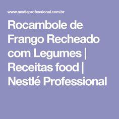 Rocambole de Frango Recheado com Legumes | Receitas food | Nestlé Professional