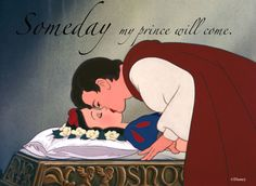 "Disney Quote Snow White: ""Someday my prince will come."""
