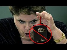 Dilma Rousseff  quer proibir a Bíblia no Brasil