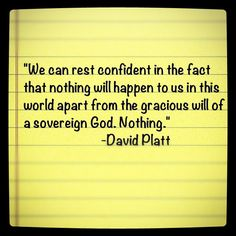 David Platt quote from 'Radical'  ...if as you read this the idea brings a negative memory to surface of heartbreak or mistreatment pls try to find something positive in this sentence instead of your immediate negative association to your own past bad experiences or the loss of one who you loved dearly.  I would wish only good come from reading this thought. : . . . :)