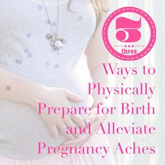 5 ways to physically prepare for birth and alleviate pregnancy aches