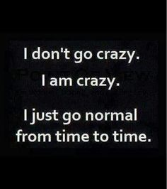 Things About Me People Say I Am Crazy, So I Guess I Am c: - https://www.luxury.guugles.com/things-about-me-people-say-i-am-crazy-so-i-guess-i-am-c/