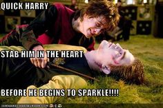 Quick, Harry!  Stab him in the heart before he begins to sparkle!