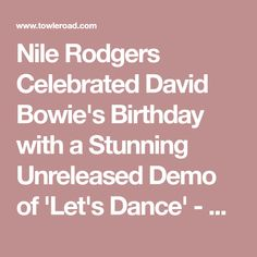 Nile Rodgers Celebrated David Bowie's Birthday with a Stunning Unreleased Demo of 'Let's Dance' - LISTEN - Towleroad