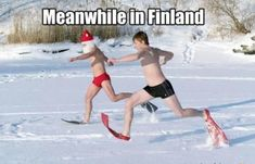 How to be more Finnish - ScandiKitchen Zero degrees outside is acceptable t-shirt weather. After all, the Finnish summer only lasts for a day, so every opportunity wasted it a possible summer gone. Funny Images, Best Funny Pictures, Meanwhile In Finland, Winter Jokes, Running Memes, Lol, Funny Posts, I Laughed, Nostalgia