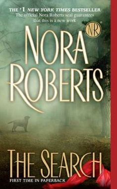 The Search by Nora Roberts I love Nora Roberts and to have a dog as one of the main characters was a perfect read.