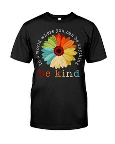 In A World Where You Can Be Anything - Be Kind shirts, apparel, posters are available at HearOurVoice. Hippie T Shirts, You Can Be Anything, Vintage Shirts, Classic T Shirts, Tee Shirts, Hoodies, Mens Tops, Posters, Clothes