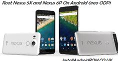 How to root Android Oreo (8.0 ODP1) on Nexus 5X and Nexus 6P . As we already know this month Google released the iteration of its mobile ope...
