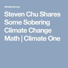 Steven Chu Shares Some Sobering Climate Change Math | Climate One #climatechange #environment #globalwarming