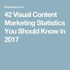 42 Visual Content Marketing Statistics You Should Know in 2017