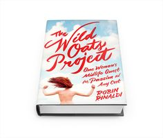 See the 7 March books you need to add to your reading list, including Robin Rinaldi's The Wild Oats Project.