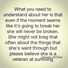 What you need to understand about her is that even if the moment seems like it's going to break her, she will never be broken. She might not brag that often about the things that she's went through, but please believe she is a veteran at surviving.