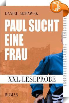 XXL-Leseprobe: Paul sucht eine Frau    ::  »Paul sucht eine Frau« steht auf der Shortlist des autoren@leipzig-Award von neobooks.com und der Leipziger Buchmesse 2013. In der XXL-Leseprobe finden Sie die ersten vier Kapitel des Romans und ein Interview mit Autor Daniel Morawek. * * * INHALT: Paul ist Ende 20, in Topform und er hat ein großes Problem. Nicht, dass er im Rollstuhl sitzt. Nein viel schlimmer: Er ist schüchtern. Wenn er einer schönen Frau gegenübersteht, bekommt er keinen To...