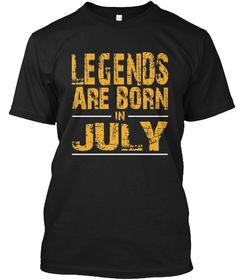 Legends Are Born In July T Shirt Black T-Shirt Front