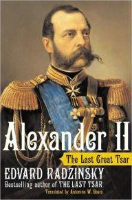 Alexander 2 the last great Czar. edvard radinsky | Alexander II: The Last Great Tsar by Edvard Radzinsky, Hardcover ...