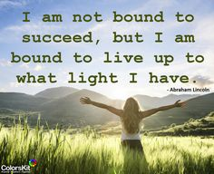 I am not bound to succeed, but I am bound to live up to what light I have. #motivation