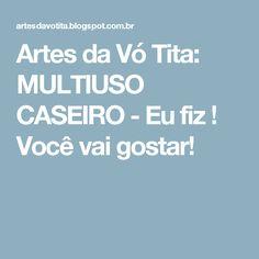 Artes da Vó Tita: MULTIUSO CASEIRO - Eu fiz ! Você vai gostar!